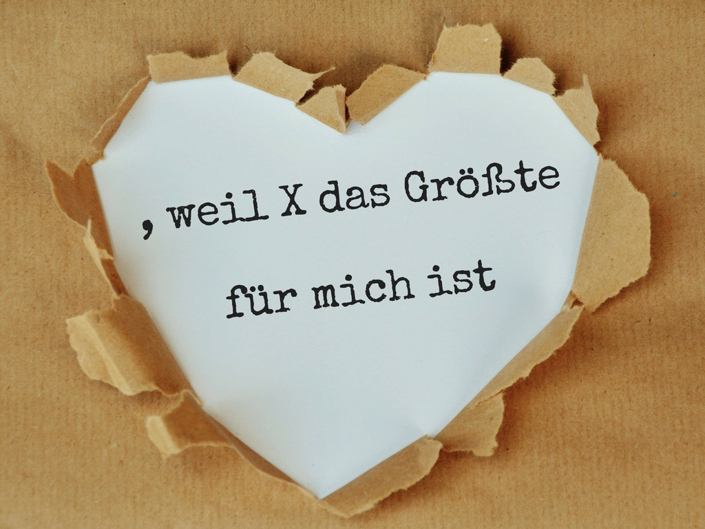 , weil X das Größtefür mich ist (1)